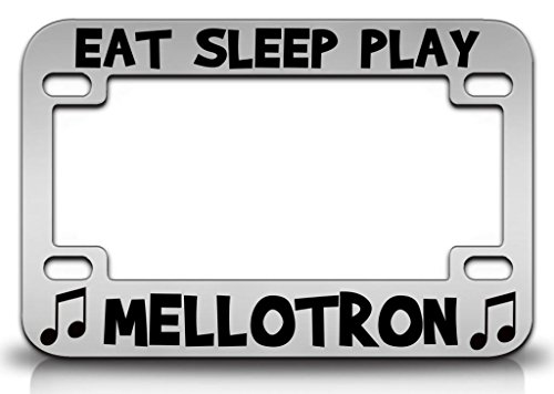 EAT SLEEP PLAY MELLOTRON Musical Instruments Metal MOTORCYCLE License Plate Frame Chr ()