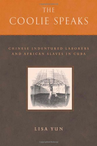 The Coolie Speaks: Chinese Indentured Laborers and African Slaves in Cuba (Asian American History & Culture)