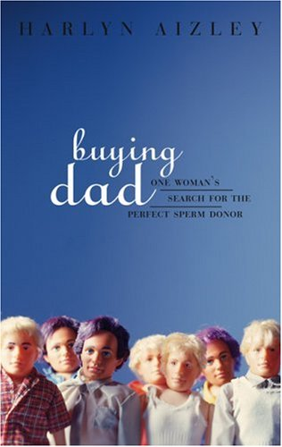 Buying Dad: One Woman's Search for the Perfect Sperm Donor