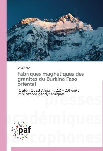 Fabriques magnétiques des granites du Burkina Faso oriental: (Craton Ouest Africain, 2,2 – 2,0 Ga) : implications géodynamiques (Omn.Pres.Franc.) (French Edition)