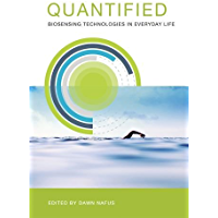 Quantified: Biosensing Technologies in Everyday Life (The MIT Press)