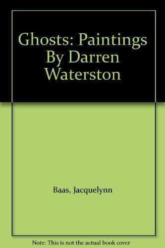 Ghosts: Paintings By Darren Waterston