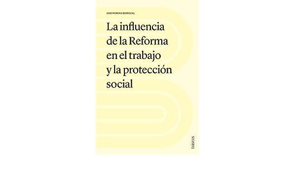 La influencia de la Reforma en el trabajo y la protección social ...