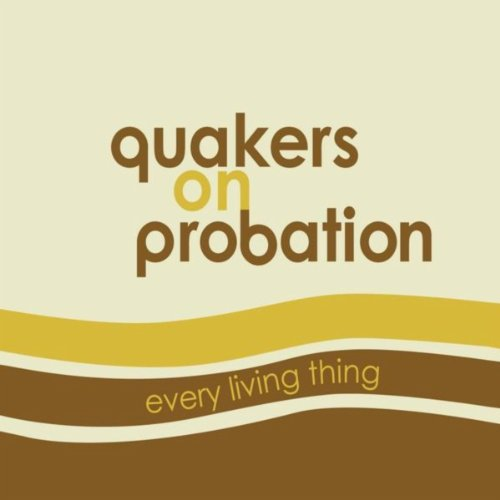 Quakers On Probation - Every Living Thing