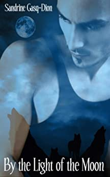 By the light of the Moon (Assassin/Shifter Book 3) by [Gasq-Dion, Sandrine]