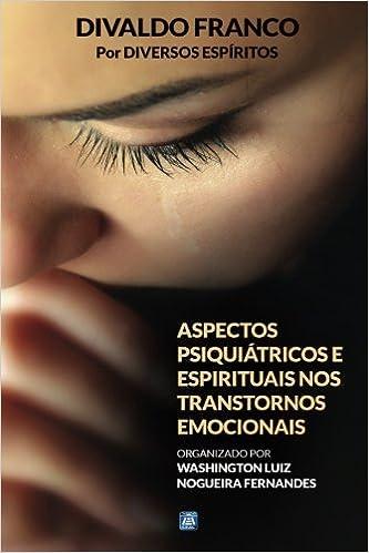 Aspectos Psiquiátricos e Espirituais nos Transtornos Emocionais: Amazon.es: Divaldo Pereira Franco, Washington Luiz Nogueira Fernandes: Libros en idiomas ...