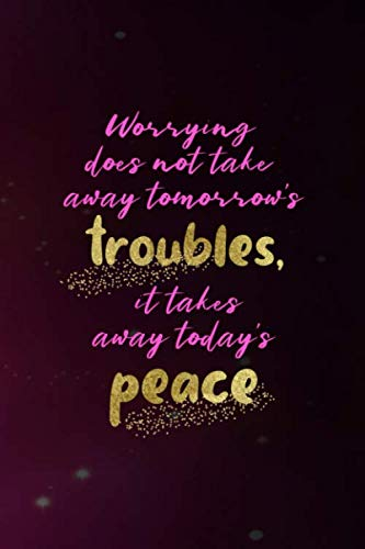 Worrying Does Not Take Away Tomorrow's Troubles, It Takes Away Today's Peace: Anxiety Notebook Journal Composition Blank Lined Diary Notepad 120 Pages Paperback (Peace And Calming Essential Oil For Dogs)