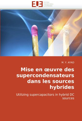 Mise en œuvre des supercondensateurs dans les sources hybrides: Utilizing supercapacitors in hybrid DC sources (French Edition)