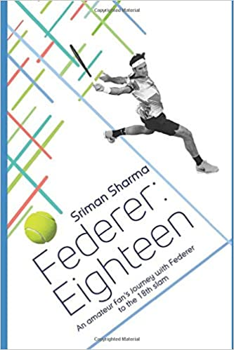 Federer : Eighteen: An amateur fans journey with Federer to ...
