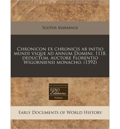 Download Chronicon Ex Chronicis AB Initio Mundi Vsque Ad Annum Domini. 1118. Deductum, Auctore Florentio Wigorniensi Monacho. (1592) (Paperback)(Latin) - Common pdf epub