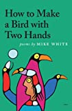 How to Make a Bird with Two Hands, Mike White, 0915380811