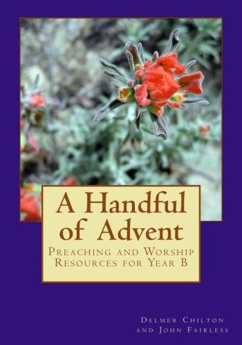Read Online A Handful of Advent: Preaching and Worship Resources for Year B pdf