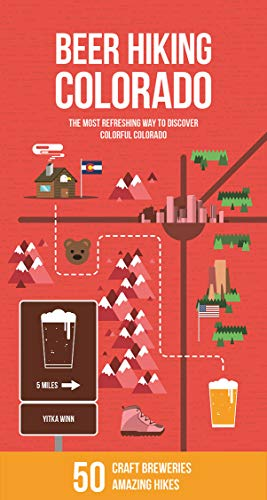 Beer Hiking Colorado: The Most Refreshing Way to Discover Colorful Colorado by Yitka Winn