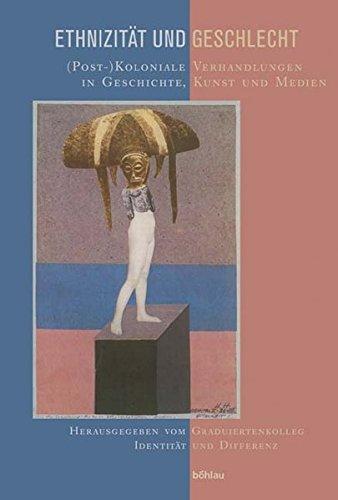 Ethnizitat Und Geschlecht: (post-)Koloniale Verhandlungen in Geschichte, Kunst Und Medien. Herausgegeben Von: Graduiertenkolleg Identitat Und Differenz (German Edition)