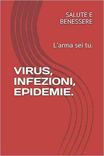 Amazon It Virus Infezioni Epidemie L Arma Sei Tu Benessere Salute E Libri
