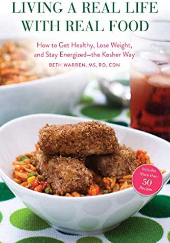 Living a Real Life with Real Food: How to Get Healthy, Lose Weight, and Stay Energized?the Kosher Way