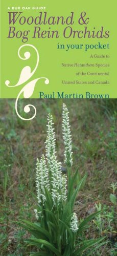 Woodland and Bog Rein Orchids in Your Pocket: A Guide to Native Platanthera Species of the Continental United States and Canada (Bur Oak Guide)