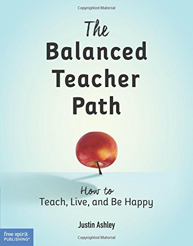 The Balanced Teacher Path: How to Teach, Live, and Be Happy
