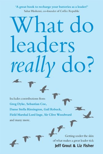 What Do Leaders Really Do?: Getting under the skin of what makes a great leader tick