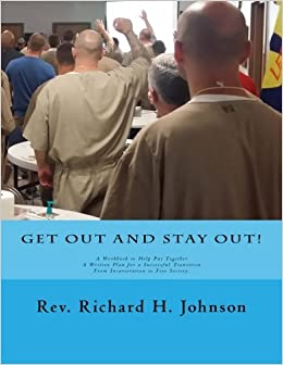 Get Out and Stay Out!: A Workbook to Help Put Together a Written Plan for a Successful Transition from Incarceration to Free Society by Rev. Richard H. Johnson (2015-11-19)