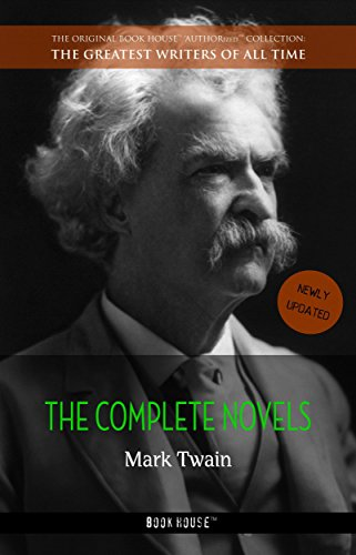 Mark Twain: The Complete Novels (The Greatest Writers of All Time Book 10) (Top 10 African Authors Of All Time)