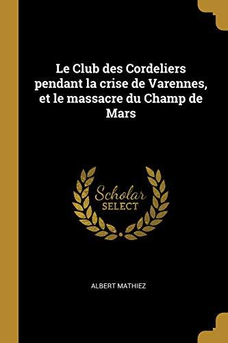 Le Club des Cordeliers pendant la crise de Varennes, et le massacre du Champ de Mars