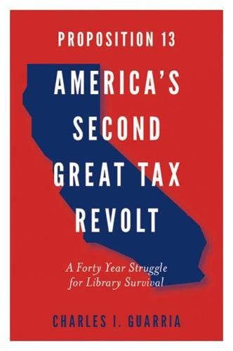 Proposition 13 - America's Second Great Tax Revolt: A Forty Year Struggle for Library Survival