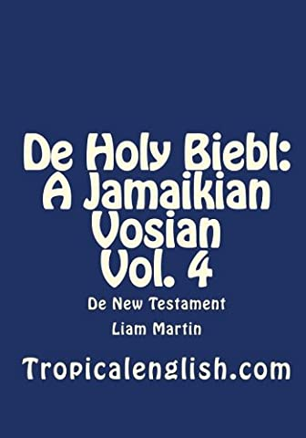 De Holy Biebl: A Jamaikian Vosian Vol. 4: De New Testament (Jamaican Bible)