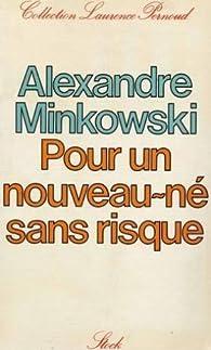 Pour un nouveau-né sans risque par Alexandre Minkowski