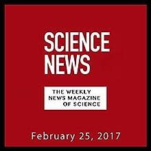 Science News, February 25, 2017 Périodique Auteur(s) :  Society for Science & the Public Narrateur(s) : Mark Moran