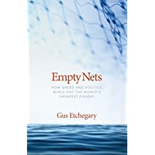 Empty Nets: How Greed and Politics Wiped Out the World's Greatest Fishery