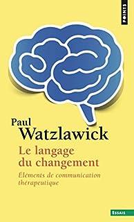 Le langage du changement : éléments de communication thérapeutique, Watzlawick, Paul