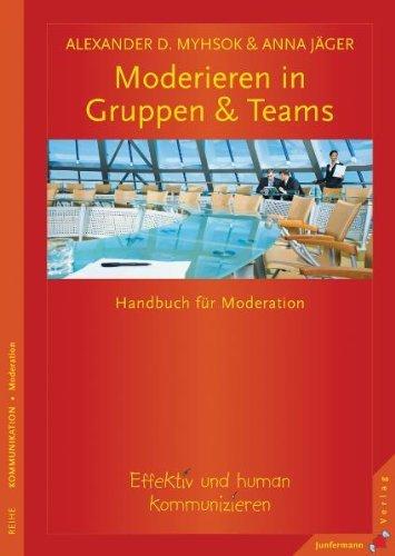 Moderieren in Gruppen & Teams. Effektiv und human kommunizieren by Alexander D. Myhsok (2008-04-25)