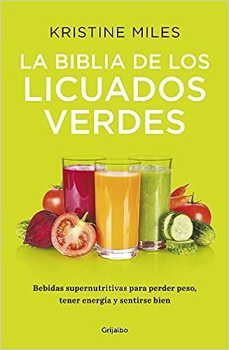La biblia de los licuados verdes: Bebidas supernutritivas para ...