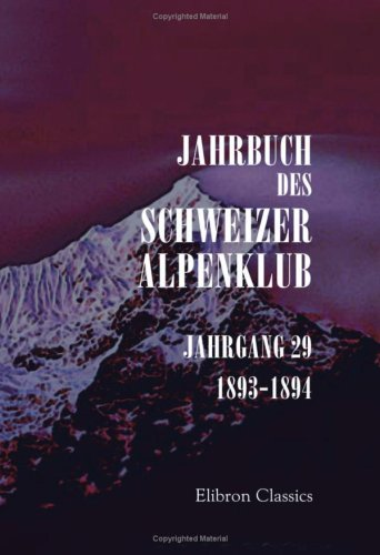 Jahrbuch des Schweizer Alpenklub: Jahrgang 29. 1893 - 1894 (German Edition) pdf