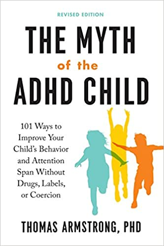 Adhd And Behavior Problems >> The Myth Of The Adhd Child Revised Edition 101 Ways To Improve