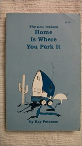 Home Is Where You Park It Kay Peterson 9780695807733 Amazon Books