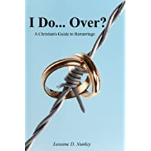 I Do. Over? A Christian's Guide to Remarriage