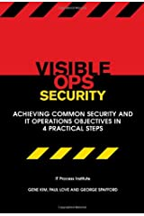 Visible Ops Security: Achieving Common Security and IT Operations Objectives in 4 Practical Steps by Gene Kim, Paul Love, George Spafford (2008) Paperback Pasta blanda