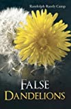 Front cover for the book False Dandelions by Randolph Randy Camp