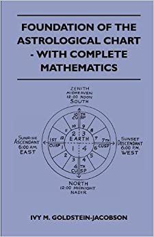Foundation Of The Astrological Chart - With Complete Mathematics