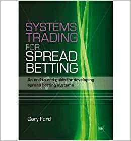 Systems Trading for Spread Betting: An End-To-End Guide for Developing Spread Betting Systems