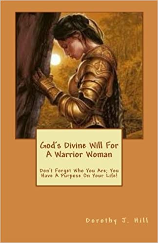 God's Divining Will For A Warrior Woman: Dorothy J  Hill