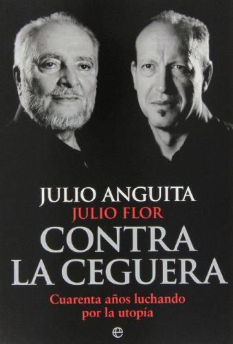 Descargar Libro Contra La Ceguera. Cuarenta Años De Lucha Por La Utopía Julio Anguita González