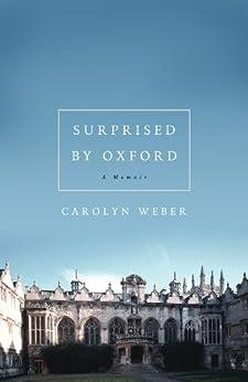 Surprised by Oxford: A Memoir by [Weber, Carolyn]