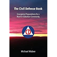 The Civil Defense Book: Emergency Preparedness for a Rural or Suburban Community