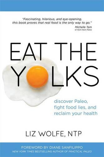 Eat the Yolks by Liz Wolfe
