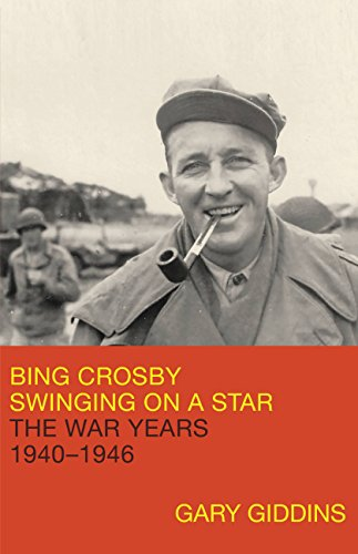Bing Crosby: Swinging on a Star: The War Years, 1940-1946