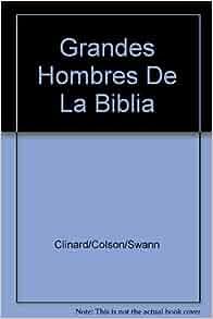 Grandes Hombres De La Biblia: Clinard/Colson/Swann: Amazon.com: Books