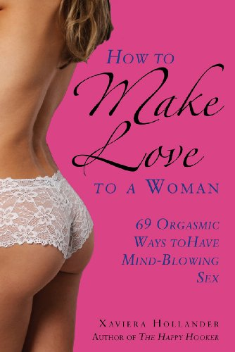 How to Make Love to a Woman by Xaviera Hollander, Publisher : Skyhorse Publishing